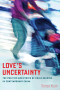 Love's Uncertainty: The Politics and Ethics of Child Rearing in Contemporary China