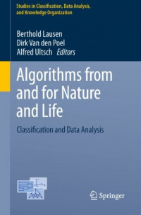 Algorithms from and for Nature and Life: Classification and Data Analysis (Studies in Classification, Data Analysis, and Knowledge Organization)