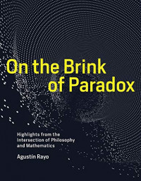 On the Brink of Paradox: Highlights from the Intersection of Philosophy and Mathematics (The MIT Press)