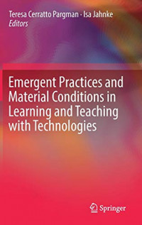 Emergent Practices and Material Conditions in Learning and Teaching with Technologies