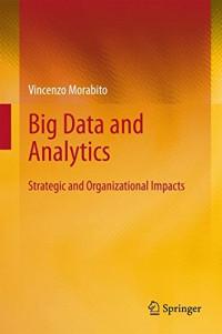 Big Data and Analytics: Strategic and Organizational Impacts