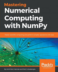 Mastering Numerical Computing with NumPy: Master scientific computing and perform complex operations with ease