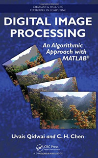 Digital Image Processing: An Algorithmic Approach with MATLAB (Chapman & Hall/CRC Textbooks in Computing)