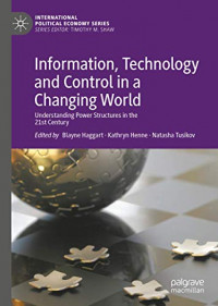 Information, Technology and Control in a Changing World: Understanding Power Structures in the 21st Century (International Political Economy Series)