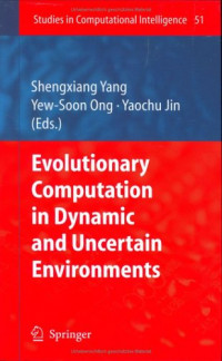 Evolutionary Computation in Dynamic and Uncertain Environments (Studies in Computational Intelligence)
