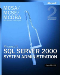 MCSA/MCSE/MCDBA Self-Paced Training Kit: Microsoft SQL Server 2000 System Administration, 70-228, Second Edition
