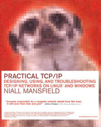 Practical TCP/IP: Designing, Using, and Troubleshooting TCP/IP Networks on Linux(R) and Windows(R)