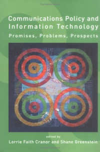 Communications Policy and Information Technology: Promises, Problems, Prospects (Telecommunications Policy Research Conference)