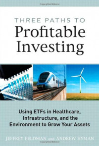 Three Paths to Profitable Investing: Using ETFs in Healthcare, Infrastructure, and the Environment to Grow Your Assets