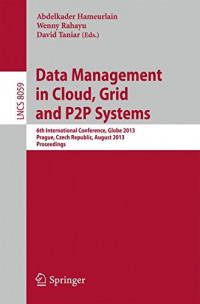 Data Management in Cloud, Grid and P2P Systems: 6th International Conference, Globe 2013, Prague, Czech Republic, August 28-29, 2013, Proceedings (Lecture Notes in Computer Science)