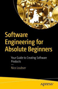 Software Engineering for Absolute Beginners: Your Guide to Creating Software Products