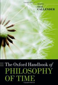 The Oxford Handbook of Philosophy of Time (Oxford Handbooks)