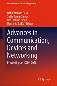 Advances in Communication, Devices and Networking: Proceedings of ICCDN 2018 (Lecture Notes in Electrical Engineering (537))