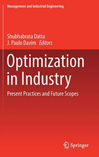 Optimization in Industry: Present Practices and Future Scopes (Management and Industrial Engineering)