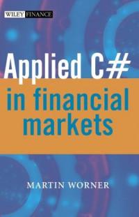 Applied C# in Financial Markets (The Wiley Finance Series)