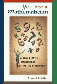 You Are a Mathematician: A Wise and Witty Introduction to the Joy of Numbers