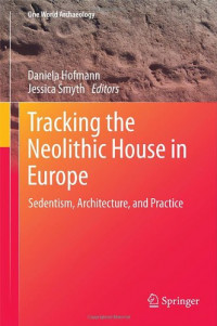 Tracking the Neolithic House in Europe: Sedentism, Architecture and Practice (One World Archaeology)