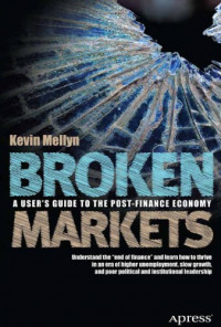 Broken Markets: A User's Guide to the Post-Finance Economy