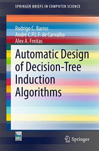 Automatic Design of Decision-Tree Induction Algorithms (SpringerBriefs in Computer Science)