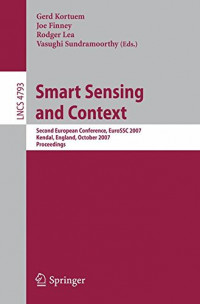 Smart Sensing and Context: Second European Conference, EuroSSC 2007, Kendal, England, October 23-25, 2007, Proceedings (Lecture Notes in Computer Science)