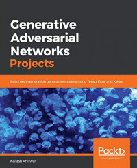 Generative Adversarial Networks Projects: Build next-generation generative models using TensorFlow and Keras
