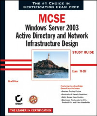 MCSE: Windows Server 2003 Active Directory and Network Infrastructure Design Study Guide (Exam 70-297)