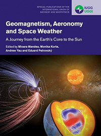 Geomagnetism, Aeronomy and Space Weather: A Journey from the Earth's Core to the Sun (Special Publications of the International Union of Geodesy and Geophysics)
