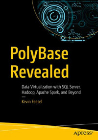 PolyBase Revealed: Data Virtualization with SQL Server, Hadoop, Apache Spark, and Beyond
