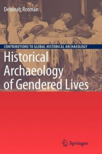Historical Archaeology of Gendered Lives (Contributions To Global Historical Archaeology)