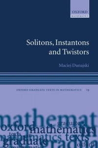 Solitons, Instantons, and Twistors (Oxford Graduate Texts in Mathematics)