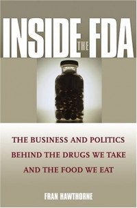 Inside the FDA: The Business and Politics Behind the Drugs We Take and the Food We Eat