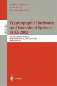 Cryptographic Hardware and Embedded Systems - CHES 2002: 4th International Workshop, Redwood Shores, CA, USA, August 13-15, 2002