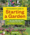 The Beginner's Guide to Starting a Garden: 326 Fast, Easy, Affordable Ways to Transform Your Yard One Project at a Time