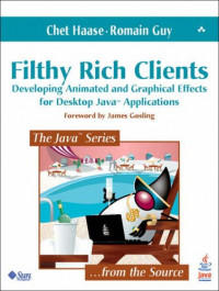 Filthy Rich Clients: Developing Animated and Graphical Effects for Desktop Java Applications (The Java Series)