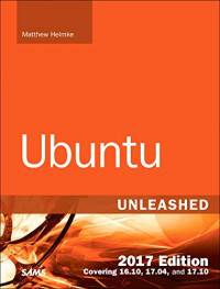 Ubuntu Unleashed 2017 Edition (Includes Content Update Program): Covering 16.10, 17.04, 17.10 (12th Edition)