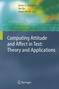 Computing Attitude and Affect in Text: Theory and Applications (The Information Retrieval Series)