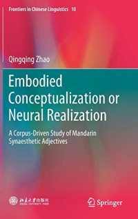 Embodied Conceptualization or Neural Realization: A Corpus-Driven Study of Mandarin Synaesthetic Adjectives (Frontiers in Chinese Linguistics)