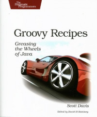 Groovy Recipes: Greasing the Wheels of Java (Pragmatic Programmers)
