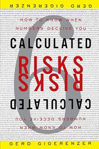 Calculated Risks: How to Know When Numbers Deceive You