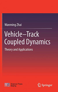 Vehicle–Track Coupled Dynamics: Theory and Applications