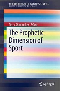 The Prophetic Dimension of Sport (SpringerBriefs in Religious Studies)