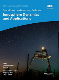 Space Physics and Aeronomy, Ionosphere Dynamics and Applications (Geophysical Monograph Series Book 260) 1st Edition