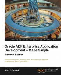 Oracle ADF Enterprise Application Development – Made Simple: Second Edition