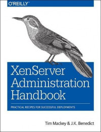 XenServer Administration Handbook: Practical Recipes for Successful Deployments