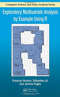 Exploratory Multivariate Analysis by Example Using R (Chapman & Hall/CRC Computer Science & Data Analysis)