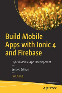 Build Mobile Apps with Ionic 4 and Firebase: Hybrid Mobile App Development