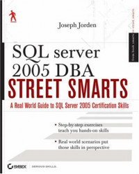 SQL Server 2005 DBA Street Smarts: A Real World Guide to SQL Server 2005 Certification Skills
