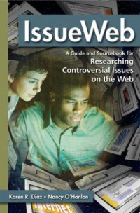 IssueWeb: A Guide and Sourcebook for Researching Controversial Issues on the Web