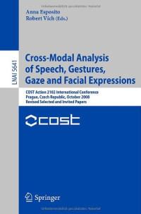 Cross-Modal Analysis of Speech, Gestures, Gaze and Facial Expressions: COST Action 2102 International Conference Prague, Czech Republic, October