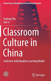 Classroom Culture in China: Collective Individualism Learning Model (Perspectives on Rethinking and Reforming Education)